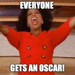 participation trophies  | EVERYONE GETS AN OSCAR! | image tagged in opera,oscars 2019 | made w/ Imgflip meme maker