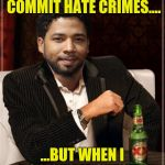the most interesting bigot in the world | I DON'T NORMALLY COMMIT HATE CRIMES.... ...BUT WHEN I DO, I WRITE CHECKS. | image tagged in the most interesting bigot in the world | made w/ Imgflip meme maker