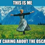 the sound of music happiness | THIS IS ME NOT CARING ABOUT THE OSCARS | image tagged in the sound of music happiness | made w/ Imgflip meme maker