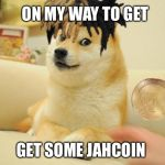 on Jah | ON MY WAY TO GET GET SOME JAHCOIN | image tagged in memes,doge 2 | made w/ Imgflip meme maker