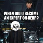 derpy | WHEN DID U BECOME AN EXPERT ON DERP? | image tagged in when did you become an expert,derpy | made w/ Imgflip meme maker