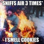 LIGAF Meme | *SNIFFS AIR 3 TIMES* I SMELL COOKIES | image tagged in memes,ligaf | made w/ Imgflip meme maker