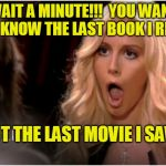 Didn't See That One Coming | WAIT A MINUTE!!!  YOU WANT TO KNOW THE LAST BOOK I READ NOT THE LAST MOVIE I SAW? | image tagged in memes,so much drama,reading,movies | made w/ Imgflip meme maker