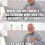 Old man cup of coffee | WHEN YOU JUST MADE A QUIZ TO KNOW WHETHER YOU ARE INTROVERT OR EXTROVERT IT SAYS THAT YOU ARE A PERVERT | image tagged in old man cup of coffee,memes | made w/ Imgflip meme maker
