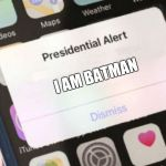 Presidential Alert Meme | I AM BATMAN | image tagged in memes,presidential alert | made w/ Imgflip meme maker