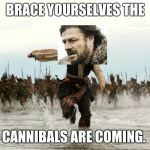captain jack sparrow running | BRACE YOURSELVES THE CANNIBALS ARE COMING. | image tagged in captain jack sparrow running | made w/ Imgflip meme maker