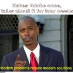 modern problems | Makes Adobo once, talks about it for four weeks | image tagged in modern problems | made w/ Imgflip meme maker