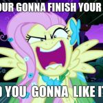 Fluttershy love | GARY YOUR GONNA FINISH YOUR DESERT AND YOU  GONNA  LIKE IT!!!! | image tagged in fluttershy love | made w/ Imgflip meme maker
