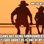 Cowboy Wisdom.  Believe in something greater than yourself.  | WHY DO WE GO TO CHURCH? MANY REASONS BUT BEING SURROUNDED BY PEOPLE THAT REALLY CARE ABOUT US IS ONE OF MY FAVORITES. | image tagged in cowboy father and son,cowboy wisdom,church,believe | made w/ Imgflip meme maker