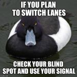 Angry Advice Mallard | IF YOU PLAN TO SWITCH LANES CHECK YOUR BLIND SPOT AND USE YOUR SIGNAL | image tagged in angry advice mallard,AdviceAnimals | made w/ Imgflip meme maker