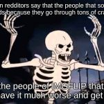 Spooky Skeleton | when redditors say that the people that sort by new are gods because they go through tons of crappy memes but the people of IMGFLIP that sor | image tagged in spooky skeleton | made w/ Imgflip meme maker