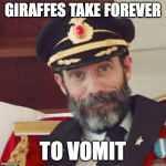 *Vomiting sounds* | GIRAFFES TAKE FOREVER TO VOMIT | image tagged in captain obvious,funny,vomit,giraffes,memelord344,memes | made w/ Imgflip meme maker