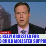 Breaking News | R. KELLY ARRESTED FOR UNPAID CHILD MOLESTER SUPPORT | image tagged in cnn breaking news template | made w/ Imgflip meme maker