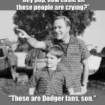 "Look Son Meme | ""Hey pop, how come all those people are crying?"" ""Those are Dodger fans, son."" 