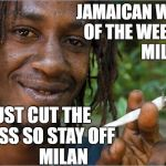 jamaican word of the week | JAMAICAN WORD OF THE WEEK                     MILAN JUST CUT THE GRASS SO STAY OFF              MILAN | image tagged in get off my lawn | made w/ Imgflip meme maker