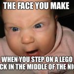 Evil Baby Meme | THE FACE YOU MAKE WHEN YOU STEP ON A LEGO BRICK IN THE MIDDLE OF THE NIGHT | image tagged in memes,evil baby | made w/ Imgflip meme maker