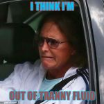 Bruce Jenner | I THINK I'M OUT OF TRANNY FLUID | image tagged in bruce jenner | made w/ Imgflip meme maker