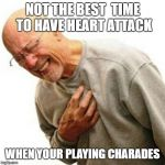 Right In The Childhood Meme | NOT THE BEST  TIME TO HAVE HEART ATTACK WHEN YOUR PLAYING CHARADES | image tagged in memes,right in the childhood | made w/ Imgflip meme maker