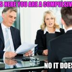 In the Zone | IT SAYS HERE YOU ARE A COMPULSIVE LIAR. NO IT DOESN'T. | image tagged in job interview | made w/ Imgflip meme maker