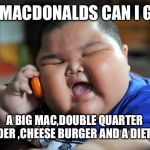 Fat Asian Kid | YO MACDONALDS CAN I GET A BIG MAC,DOUBLE QUARTER POUNDER ,CHEESE BURGER AND A DIET COKE | image tagged in fat asian kid | made w/ Imgflip meme maker