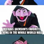 Bad Pun Count | ACCORDING TO NEVERLAND INSIDERS A GOOD ONE MICHAEL JACKSON'S FAVORITE THING IN THE WHOLE WORLD WAS | image tagged in bad pun count | made w/ Imgflip meme maker