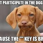 "Yes, The Virtual Key n My Phne | I CAN'T PARTICIPATE IN THE DGG WEEK BECAUSE THE """" KEY IS BRKEN 