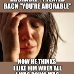 "First World Problems Meme | HE TEXTED ME ""YOUR ADORABLE"". I TEXTED BACK ""YOU'RE ADORABLE"" NOW HE THINKS I LIKE HIM WHEN ALL I WAS DOING WAS CORRECTING HIS GRAMMAR. 