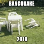We Will Rebuild Meme | BANGQUAKE 2019 | image tagged in memes,we will rebuild | made w/ Imgflip meme maker