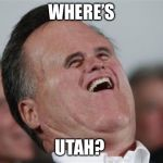 Small Face Romney Meme | WHERE'S UTAH? | image tagged in memes,small face romney | made w/ Imgflip meme maker
