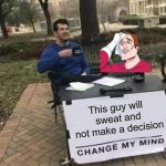 Pick a button! | This guy will sweat and not make a decision | image tagged in memes,change my mind,two buttons,the daily struggle,funny | made w/ Imgflip meme maker