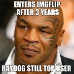 Disappointed Tyson Meme | ENTERS IMGFLIP AFTER 3 YEARS RAYDOG STILL TOP USER | image tagged in memes,disappointed tyson | made w/ Imgflip meme maker