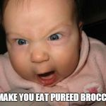 Evil Baby Meme | I'LL MAKE YOU EAT PUREED BROCCOLI!! | image tagged in memes,evil baby | made w/ Imgflip meme maker