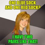 oblivious! | ONE BLUE SOCK AND ONE RED SOCK? I HAVE TWO PAIRS LIKE THAT! | image tagged in memes,oblivious | made w/ Imgflip meme maker