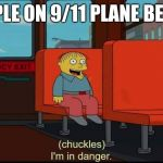 im in danger | PEOPLE ON 9/11 PLANE BE LIKE | image tagged in im in danger | made w/ Imgflip meme maker