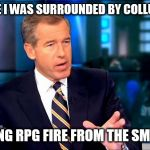 Brian Williams Was There 2 Meme | THERE I WAS SURROUNDED BY COLLUSION TAKING RPG FIRE FROM THE SMURFS | image tagged in memes,brian williams was there 2 | made w/ Imgflip meme maker
