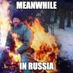 LIGAF Meme | MEANWHILE IN RUSSIA | image tagged in memes,ligaf | made w/ Imgflip meme maker