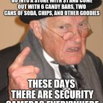 Back In My Day Meme | BACK IN MY DAY YOU COULD GO INTO A STORE WITH $1 AND COME OUT WITH 6 CANDY BARS, TWO CANS OF SODA, CHIPS, AND OTHER GOODIES THESE DAYS THERE | image tagged in memes,back in my day | made w/ Imgflip meme maker