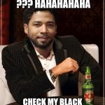 the most interesting bigot in the world | WHITE PRIVILEGE ??? HAHAHAHAHA CHECK MY BLACK PRIVILEGE. REMEMBER OJ ?? | image tagged in the most interesting bigot in the world | made w/ Imgflip meme maker