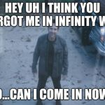 Ant Man (Avengers Endgame) | HEY UH I THINK YOU FORGOT ME IN INFINITY WAR SO...CAN I COME IN NOW? | image tagged in ant man avengers endgame | made w/ Imgflip meme maker