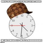 Scumbag Daylight Savings Time Meme | WHEN YOU WANT TO SLEEP IN THAT EXTRA 2 HOURS IM LIKE PINEAPPLES ON PIZZA NOOOOOOOOPE | image tagged in memes,scumbag daylight savings time | made w/ Imgflip meme maker