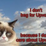 So there!  | I don't beg for Upvotes because I don't care about Upvotes. | image tagged in memes,grumpy cat sky,grumpy cat | made w/ Imgflip meme maker
