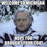Frozen Guy | WELCOME TO MICHIGAN HOPE YOU BROUGHT YOUR COAT | image tagged in frozen guy | made w/ Imgflip meme maker