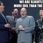 Laughing Villains Meme | WE ARE SLIGHTLY MORE EVIL THAN THE MSM | image tagged in memes,laughing villains | made w/ Imgflip meme maker