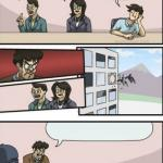 Reverse Boardroom Meeting Suggestion meme