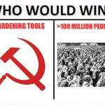 who would win | 2 GARDENING TOOLS >100 MILLION PEOPLE | image tagged in who would win | made w/ Imgflip meme maker