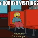 im in danger | JEREMY CORBYN VISITING 3 PARA | image tagged in im in danger | made w/ Imgflip meme maker