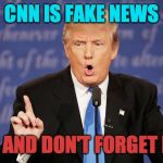 Donald Trump Wrong | CNN IS FAKE NEWS OH, AND DON'T FORGET FOX | image tagged in donald trump wrong | made w/ Imgflip meme maker