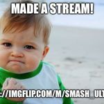Success Kid Original Meme | MADE A STREAM! HTTPS://IMGFLIP.COM/M/SMASH_ULTIMATE | image tagged in memes,success kid original | made w/ Imgflip meme maker
