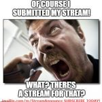 Subscribe to StreamAnnounce ; Promote your favorite stream | OF COURSE I SUBMITTED MY STREAM! WHAT? THERE'S A STREAM FOR THAT? imgflip.com/m/StreamAnnounce SUBSCRIBE TODAY! | image tagged in memes,shouter,streams,announcement | made w/ Imgflip meme maker