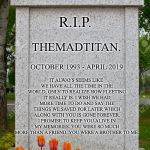 A tribute to you ol' buddy   :') | R.I.P. THEMADTITAN. OCTOBER 1993 - APRIL 2019 IT ALWAYS SEEMS LIKE WE HAVE ALL THE TIME IN THE WORLD, ONLY TO REALIZE HOW FLEETING IT REALLY | image tagged in blank gravestone | made w/ Imgflip meme maker